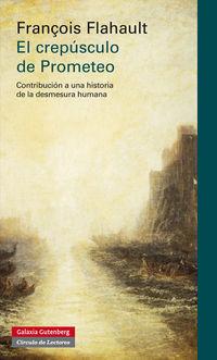 CREPUSCULO DE PROMETEO, EL - CONTRIBUCION A UNA HISTORIA DE LA DESMESURA HUMANA