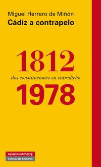 Cadiz A Contrapelo 1812-1978 - Dos Constituciones En Entredicho - Miguel Herrero De Miñon