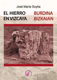 HIERRO EN VIZCAYA, EL = BURDINA BIZKAIAN