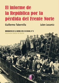 El informe de la republica por la perdida del frente norte - Guillermo  Tabernilla  /  Julen  Lezamiz