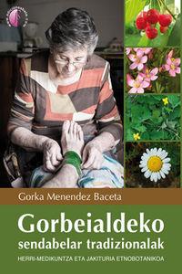 GORBEIALDEKO SENDABELAR TRADIZIONALAK - HERRI-MEDIKUNTZA ETA JAKITURIA ETNOBOTANIKOA