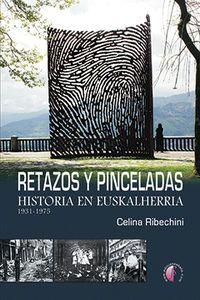 Retazos Y Pinceladas - Historia En Euskalherria 1931-1975 - Celina Ribechini Plaza