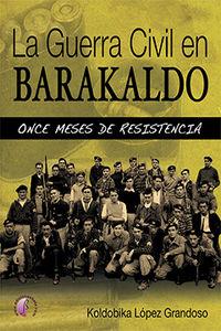 Guerra Civil En Barakaldo, La - Once Meses De Resistencia - Koldobika Lopez Grandoso