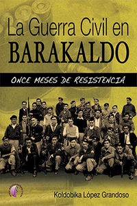 GUERRA CIVIL EN BARAKALDO, LA - ONCE MESES DE RESISTENCIA