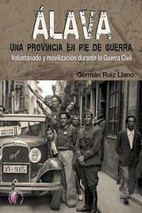Alava, Una Provincia En Pie De Guerra - Voluntariado Y Movilizacion Durante La Guerra Civil - German Ruiz Llano