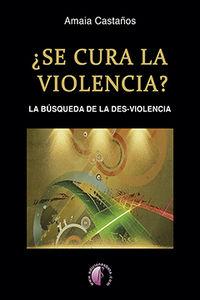 ¿se Cura La Violencia? - La Busqueda De La Des-Violencia - Amaia Castaños Santander