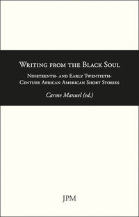 WRITING FROM THE BLACK SOUL - NINETEENTH- AND EARLY TWENTIETH-CENTURY AFRICAN AMERICAN SHORT STORIES