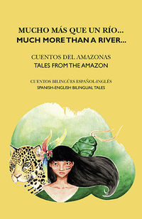 Mucho Mas Que Un Rio - Cuentos Del Amazonas = Much More Than A River = Tales From The Amazon - Aa. Vv.