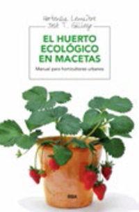 HUERTO ECOLOGICO EN MACETAS, EL - MANUAL PARA HORTICULTORES URBANOS