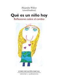 Que Es Un Niño Hoy - Reflexiones Sobre El Cambio - Alejandra Walzer Moscovic