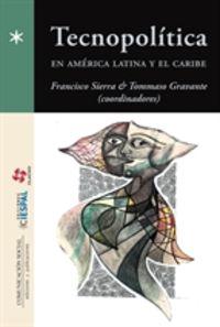 Tecnopolitica En America Latina Y El Caribe - Francisco Sierra Caballero / Tommaso Gravante