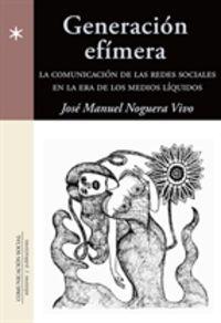 GENERACION EFIMERA - LA COMUNICACION DE LAS REDES SOCIALES EN LA ERA DE LOS MEDIOS LIQUIDOS