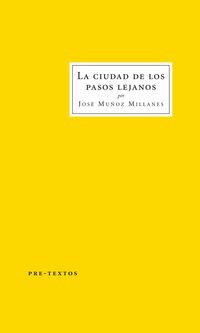 La ciudad de los pasos lejanos - Jose Muñoz Millanes