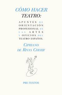 COMO HACER TEATRO - APUNTES DE ORIENTACION PROFESIONAL EN LAS ARTES Y OFICIOS DEL TEATRO ESPAÑOL