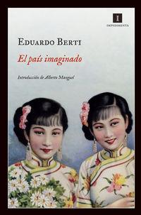 El pais imaginado - Eduardo Berti