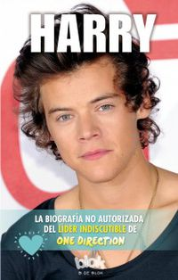 Harry - La Biografia No Autorizada Del Lider Indiscutible De One Direction - Martina Reis