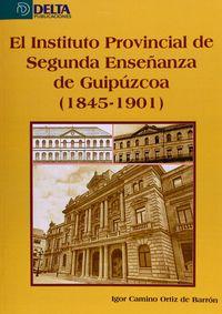 Instituto Provincial De Sengunda Enseñanza De Guipuzcoa (1843-1901) - Igor Camino Ortiz De Barron