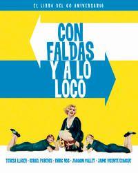 CON FALDAS Y A LO LOCO - EL LIBRO DEL 60 ANIVERSARIO