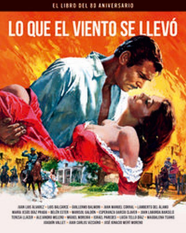 Lo Que El Viento Se Llevo - El Libro Del 80 Aniversario - Guillermo Balmori / Esperanza Garcia Claver / Alejandro Melero Salvador