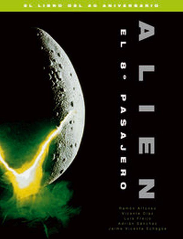 Alien - El 8º Pasajero (el Libro Del 40 Aniversario) - Vicente Diaz / Jaime V. Echague / Adrian Sanchez