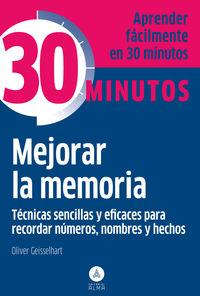 Mejorar La Memoria - Tecnicas Sencillas Y Eficaces Para Recordar - Aprenda Facilmente En 30 Minutos - Oliver Geisselhart