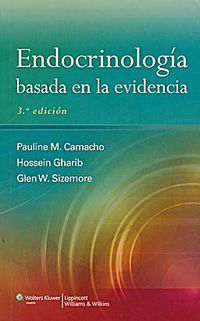(3 Ed) Endocrinologia Basada En La Evidencia - Pauline M. Camacho / Hossein Gharib / Glen W. Sizemore