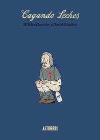 Cagando Leches - Heloise Guerrier / David Sanchez Gonzalez