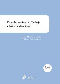 Derecho Critico Del Trabajo - Critical Labor Law - Jesus Martinez Giron / Alberto Arufe Varela