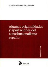 ALGUNAS ORIGINALIDADES Y APORTACIONES DEL CONSTITUCIONALISMO ESPAÑOL