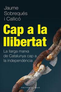 CAP A LA LLIBERTAT - LA LLARGA MARXA DE CATALUNYA CAP A LA INDEPENDENCIA