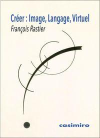 Creer: Image, Langage, Virtuel - François Rastier