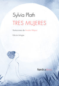 Tres Mujeres - Sylvia  Plath  /  Anuska   Allepuz (il. )