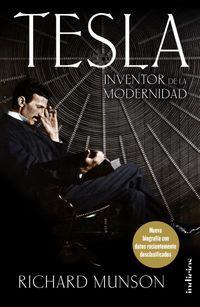 Tesla, Inventor De La Modernidad - Nueva Biografia Con Datos Recientemente Desclasificados - Richard Munson