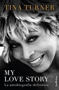 My Love Story - La Autobiografia Definitiva - Tina Turner