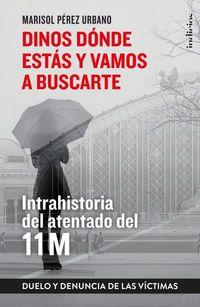Dinos Donde Estas Y Vamos A Buscarte - Memoria Y Duelo Del 11m (a 15 Años Del Atentado) - Marisol Perez Urbano