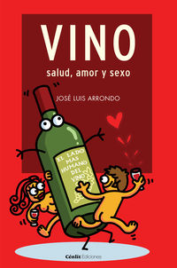 Vino, Salud, Amor Y Sexo - Jose Luis Arrondo / Kukuxumusu (il. )
