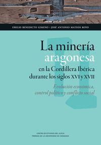 MINERIA ARAGONESA EN LA CORDILLERA IBERICA DURANTE LOS SIGLOS XVI Y XVII, LA