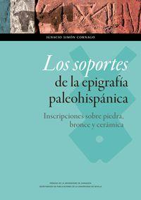 SOPORTES DE LA EPIGRAFIA PALEOHISPANICA, LOS - INSCRIPCIONES SOBRE PIEDRA, BRONCE Y CERAMICA