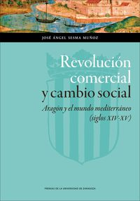 REVOLUCION COMERCIAL Y CAMBIO SOCIAL - ARAGON Y EL MUNDO MEDITERRANEO (SIGLOS XIV-XV)