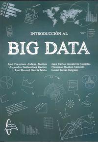 Introduccion Al Big Data - Alejandro Baldominos Gomez / Francisco Mochon Morcillo / Ismael Navas Delgado / Jose Francisco Aldana Montes / Jose Manuel Garcia Nieto / Juan Carlos Gonzalvez Cabañas