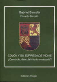 Colon Y Su Empresa De Indias - ¿comercio, Descubrimiento O Cruzada? - Gabriel Barcelo