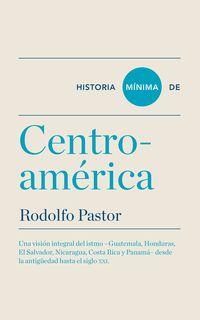 Historia Minima De Centro-America - Rodolfo Pastor
