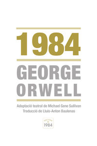 1984 - Adaptacio Teatral De Michael Gene Sullivan - George Orwell / Michael Gene Sullivan