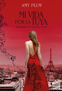 Mi Vida Por La Tuya - ¿arriesgarias Tu Vida Por Amor? - Amy Plum