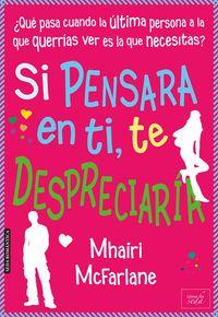 Si Pensara En Ti, Te Despreciaria - Mhairi Mcfarlane