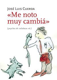 Me Noto Muy Cambia - Jose Luis Cuerda Martinez