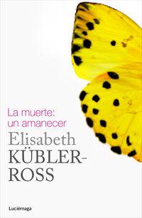 Muerte, La: Un Amanecer - Elisabeth Kubler-Ross
