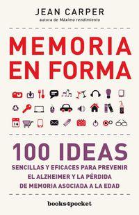 Memoria En Forma - 100 Ideas Sencillas Y Eficaces Para Prevenir El Alzheimer Y La Perdida De Memoria Asociada - Jean Carper