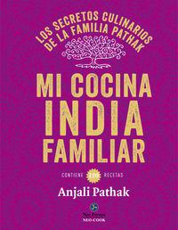 Mi Cocina India Familiar - Los Secretos Culinarios De La Familia Pathak - Contiene 120 Recetas - Anjali Pathak