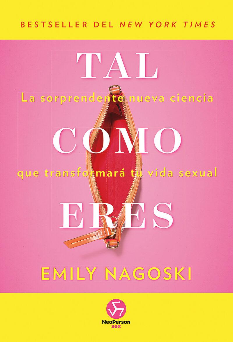 TAL COMO ERES - LA SORPRENDENTE NUEVA CIENCIA QUE TRANSFORMARA TU VIDA SEXUAL
